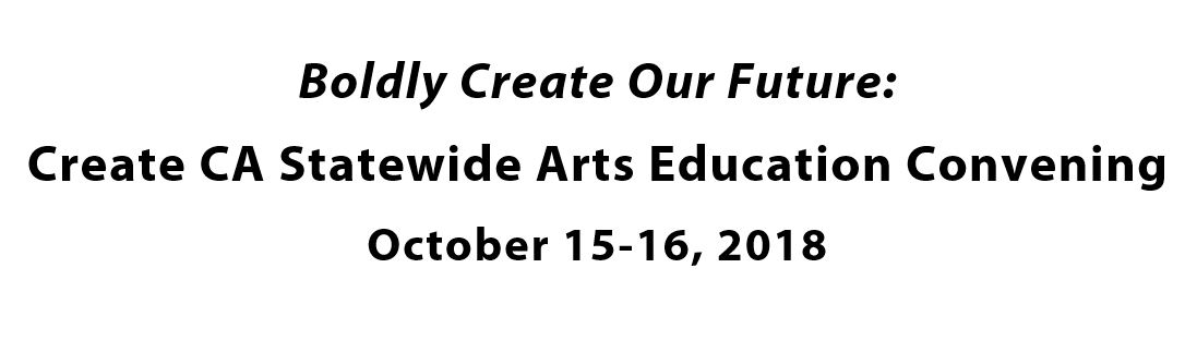 Boldly Create Our Future: Create CA Statewide Arts Education Convening