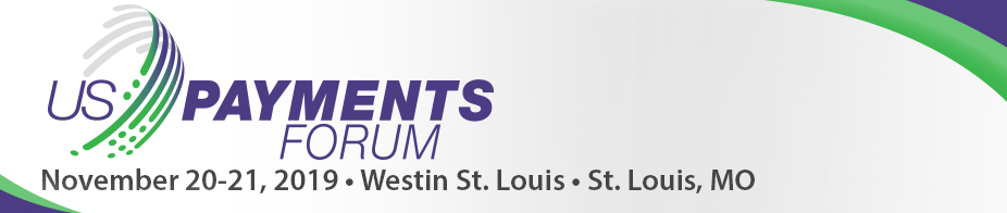 U.S. Payments Forum Meeting St. Louis - Nov '19