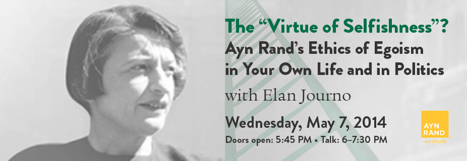 "The ""Virtue of Selfishness""? Ayn Rand's Ethics of Egoism in Your Own Life and in Politics"