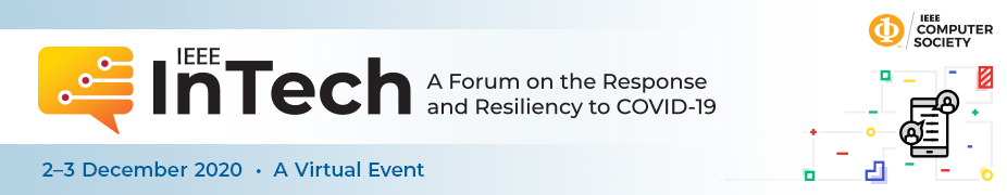 2020 IEEE InTech A Forum on the Response and Resiliency to COVID-19 (InTech)
