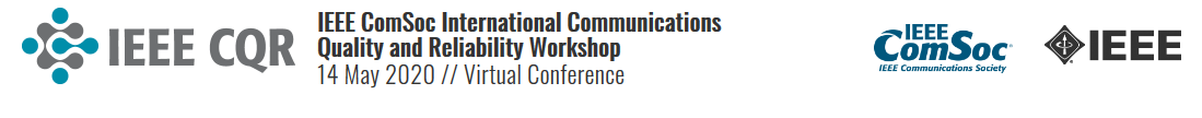 2020 IEEE ComSoc International Communications Quality and Reliability Workshop (CQR)
