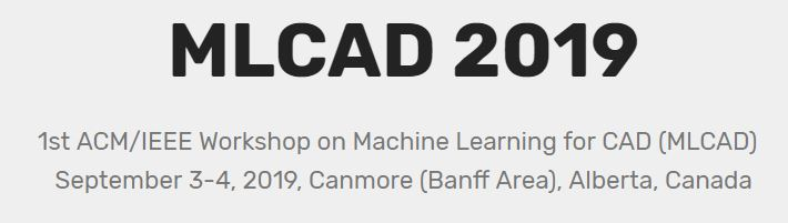 2019 ACM/IEEE 1st Workshop on Machine Learning for CAD (MLCAD)