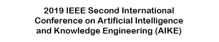 2019 IEEE Second International Conference on Artificial Intelligence and Knowledge Engineering (AIKE)