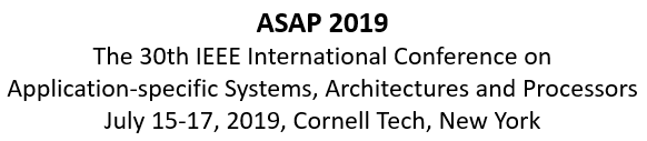 2019 IEEE 30th International Conference on Application-specific Systems, Architectures and Processors (ASAP)