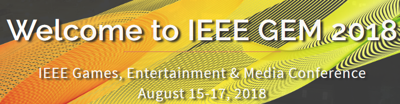 2018 IEEE Games, Entertainment, Media Conference (GEM)