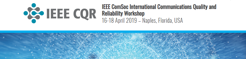 2019 IEEE ComSoc International Communications Quality and Reliability Workshop (CQR)