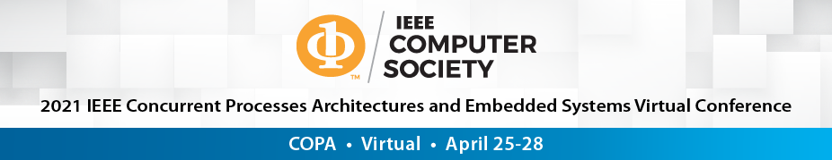 2021 IEEE Concurrent Processes Architectures and Embedded Systems Virtual Conference (COPA)