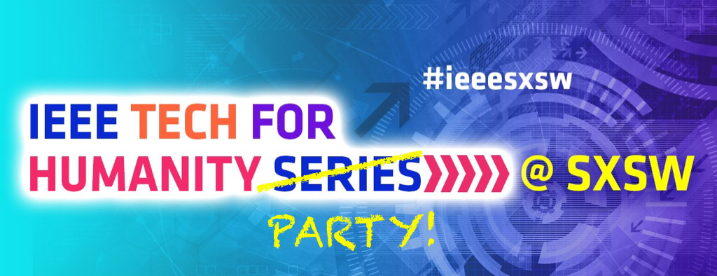 IEEE TECH FOR HUMANITY OFFICIAL SXSW PARTY 2017