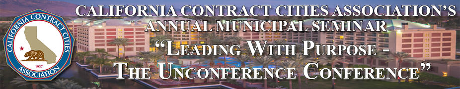 """California Contract Cities Annual Municipal Seminar - """"Leading with Purpose, The Unconference Conference"""""""