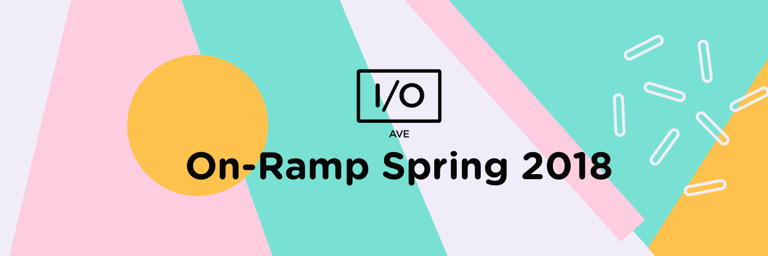 I/O Avenue - On-Ramp Spring 2018