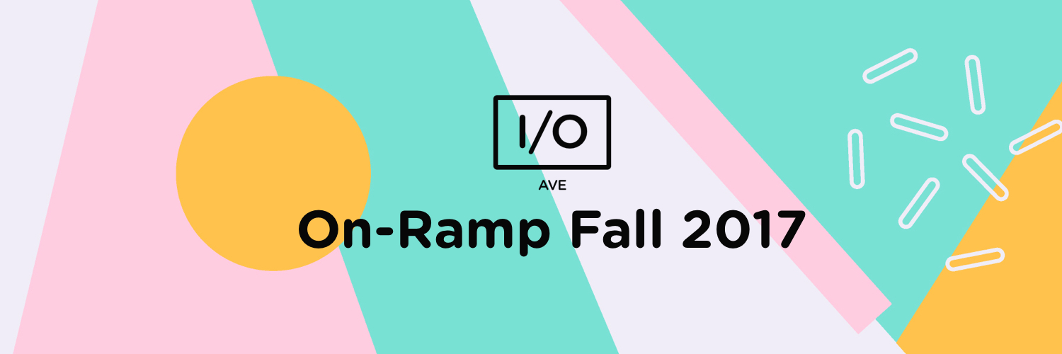 I/O Avenue - On-Ramp Fall 2017