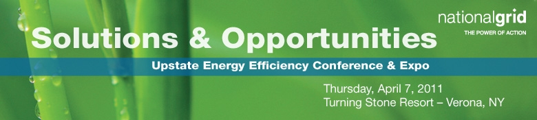 National Grid Solutions & Opportunities Upstate New York Energy Efficiency Conference & Expo
