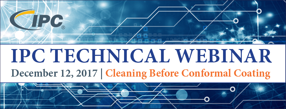 IPC Technical Webinar: Cleaning Before Conformal Coating