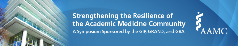 Strengthening the Resilience of the Academic Medicine Community: A Symposium Sponsored by the GIP, GRAND, and GBA