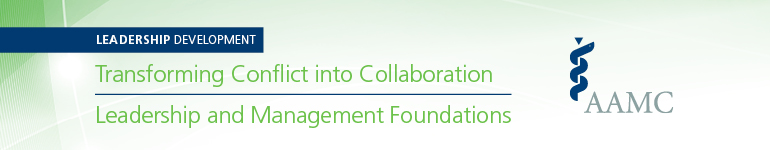 2020 AAMC Transforming Conflict into Collaboration and Leadership and Management Foundations