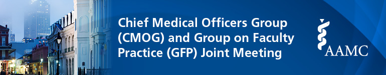 2019 Chief Medical Officers Group (CMOG) and Group on Faculty Practice (GFP) Joint Meeting