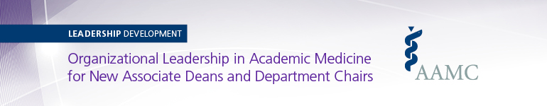 2019 Organizational Leadership in Academic Medicine for New Associate Deans and Department Chairs