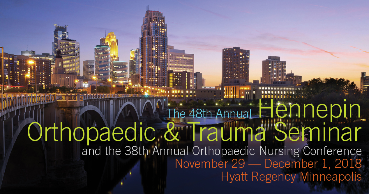 The 48th Annual Hennepin Orthopaedic & Trauma Seminar and the 38th Annual  Orthopaedic Nursing Conference