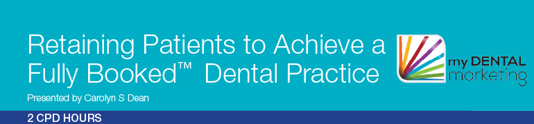 Retaining Patients to Achieve a Fully Booked Dental Practice