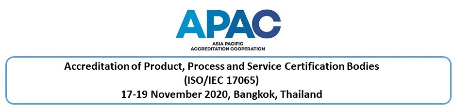 Accredited product, process and service certification (ISO/IEC 17065) experience sharing workshop, 17-19 Nov 2020, Bangkok (NSC)