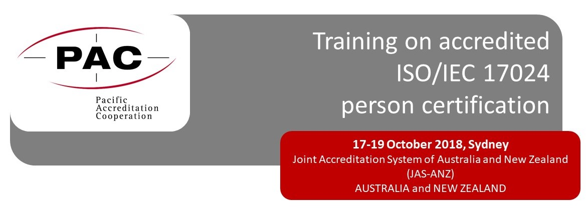PAC Training on accredited ISO/IEC 17024 person certification, 17 - 19 Oct 2018, Sydney (JAS-ANZ)