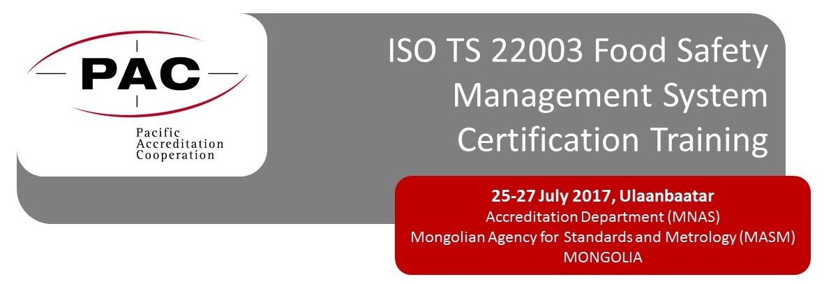 PAC Training on ISO 22003 Food Safety Management System Certification, 25-27 July 2017, Mongolia (MNAS)