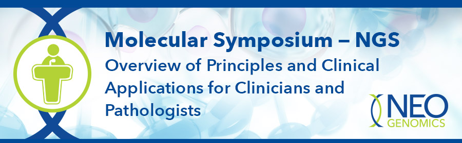 Molecular Symposium - NGS for Clinicians and Pathologists