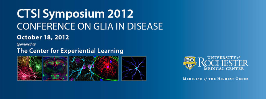 CTSI Symposium 2012-Conference on Glia in Disease