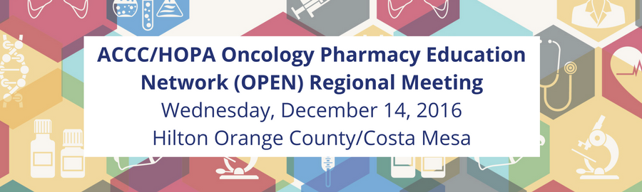 ACCC/HOPA Oncology Pharmacy Education Network Regional Meeting in Costa Mesa, CA