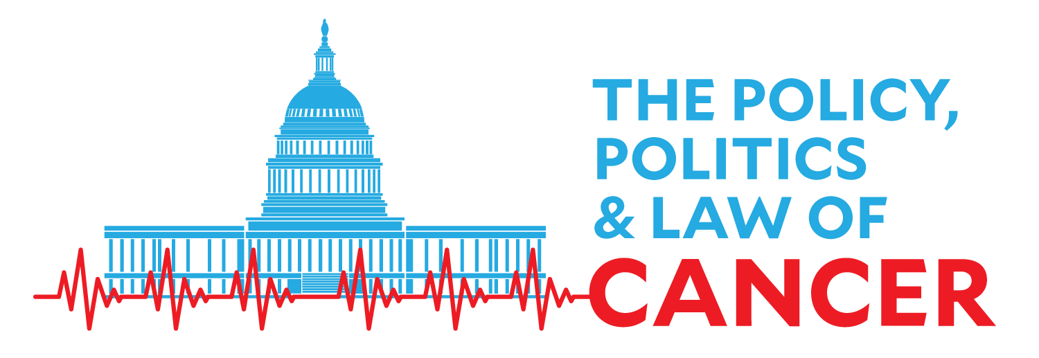 The Policy, Politics and Law of Cancer