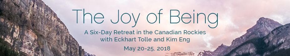The Joy of Being: A Six-Day Retreat in the Canadian Rockies with Eckhart Tolle and Kim Eng