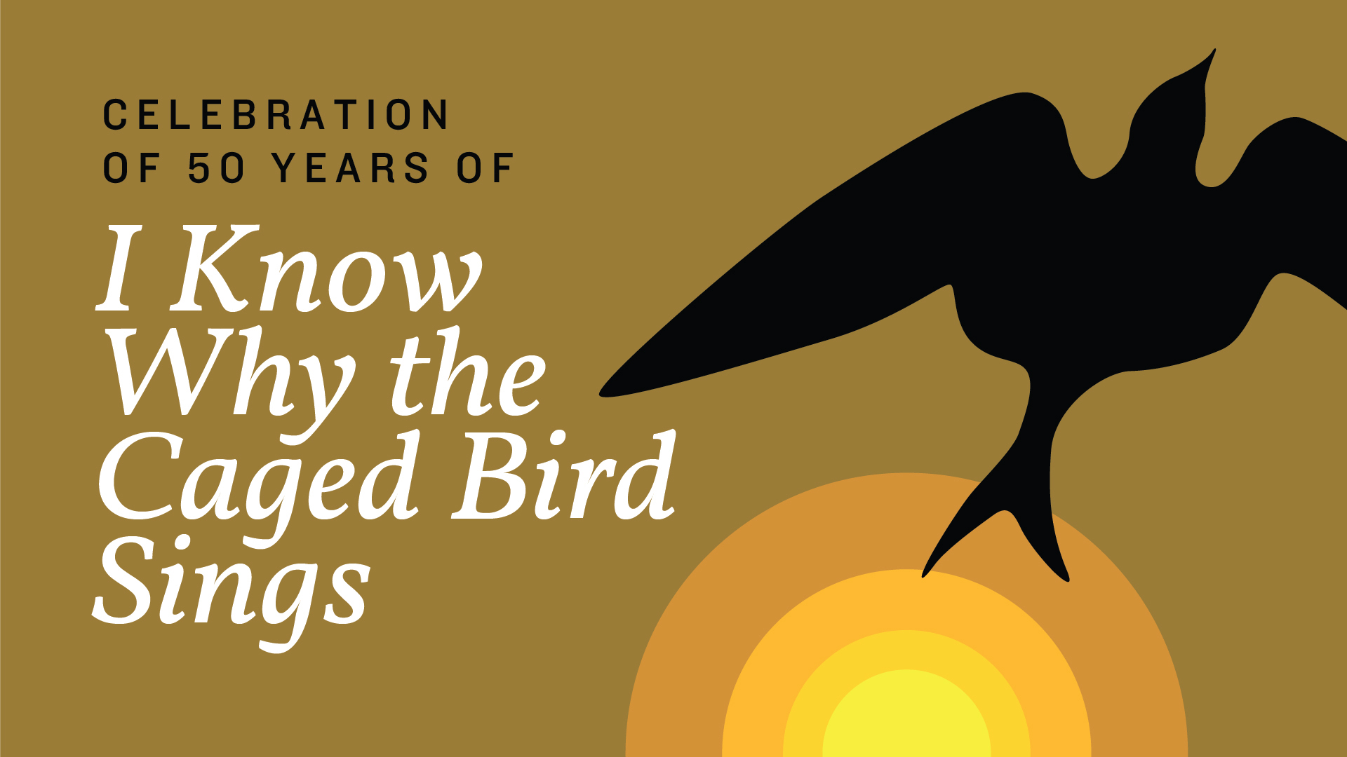 """Celebration of Dr. Maya Angelou and 50 Years of """"I Know Why the Caged Bird Sings"""""""
