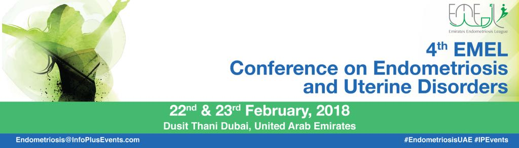 4th Emirates Endometriosis League (EMEL) conference on Endometriosis & Uterine Disorders, 22nd & 23rd February 2018, Dusit Thani Hotel, Dubai, UAE
