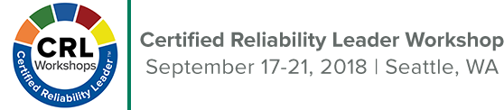 Certified Reliability Leader Workshop | September 17-21, 2018 | Seattle, Washington