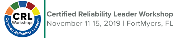 Certified Reliability Leader Workshop | November 11 - 15, 2019 | Fort Myers, FL