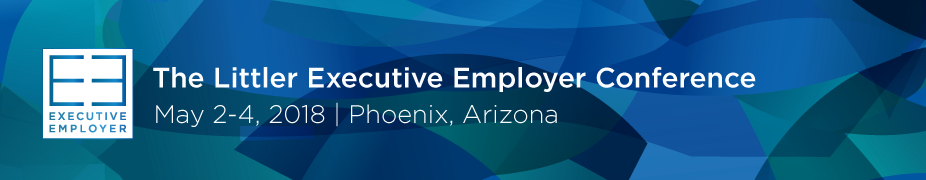 2018 Littler Executive Employer Conference