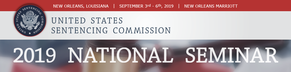 U.S. Sentencing Commission 2019 National Seminar on the Sentencing Guidelines