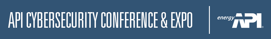 2019 API Cybersecurity Conference for the Oil and Natural Gas Industry