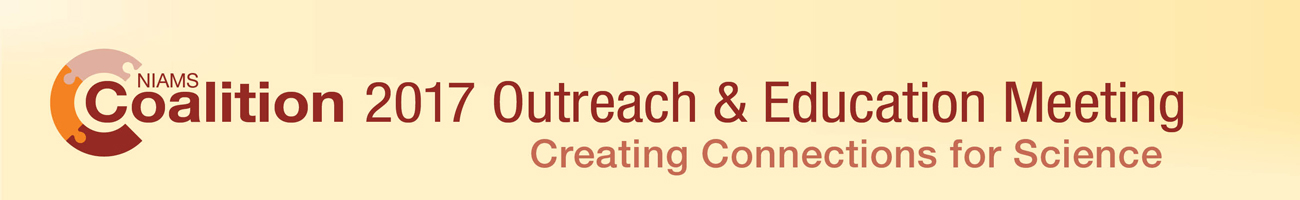 NIAMS Coalition 2017 Outreach and Education Meeting: Creating Connections for Science