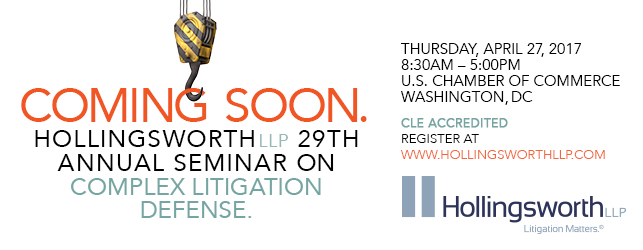 Hollingsworth LLP 29th Annual Seminar on Complex Litigation Defense
