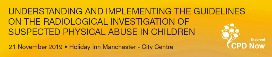Understanding and Implementing the Guidelines on the Radiological Investigation of Suspected Physical Abuse in Children