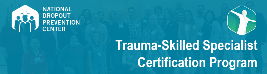 National Dropout Prevention Trauma-Skilled Specialist Certification Program
