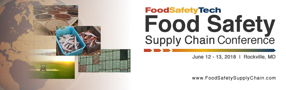 2018 Food Safety Supply Chain Conference - June 12-13, 2018 - Rockville, MD