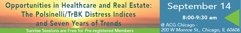 Sunrise Session - Sept. 14 Opportunities in Healthcare and Real Estate: The Polsinelli/TrBK Distress indices and Seven Years of Trends