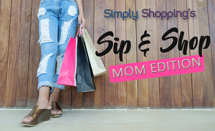 Simply Shopping's Sip & Shop ~ Mom Edition