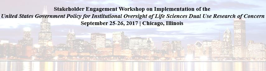 Stakeholder Engagement Workshop on Implementation of the United States Government Policy for Institutional Oversight of Life Sciences Dual Use Research of Concern