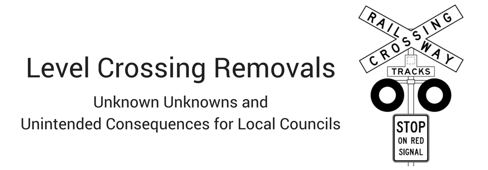 Level crossing removals - unknown unknowns and unintended consequences for local councils