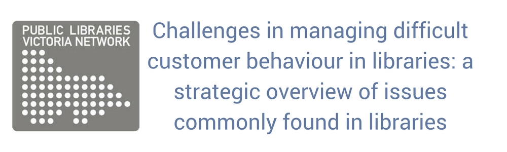 Challenges in managing difficult customer behaviour in libraries: a strategic overview of issues commonly found in libraries