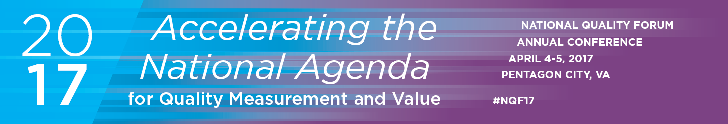 "2017 NQF Annual Conference ""Accelerating the National Agenda for Quality Measurement and Value"""