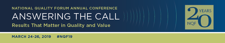 "2019 National Quality Forum Annual Conference, ""Answering the Call: Results That Matter in Quality and Value"""